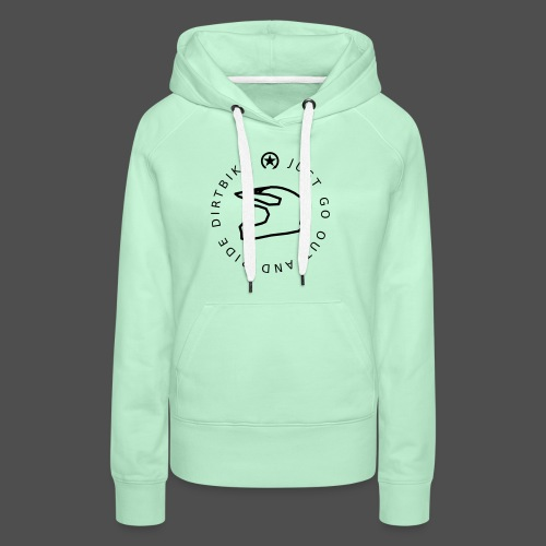 just go out and ride dirtbike 0GO01 - Frauen Premium Hoodie