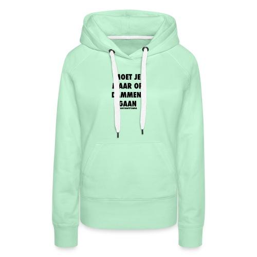 Moet Je Maar Op Dammen Gaan t-shirt - Vrouwen Premium hoodie