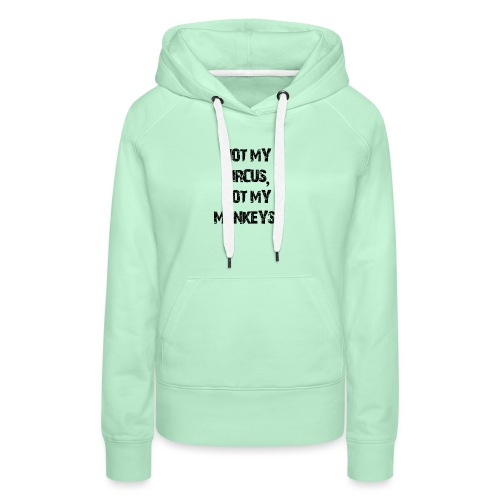 Not My Monkeys - Frauen Premium Hoodie