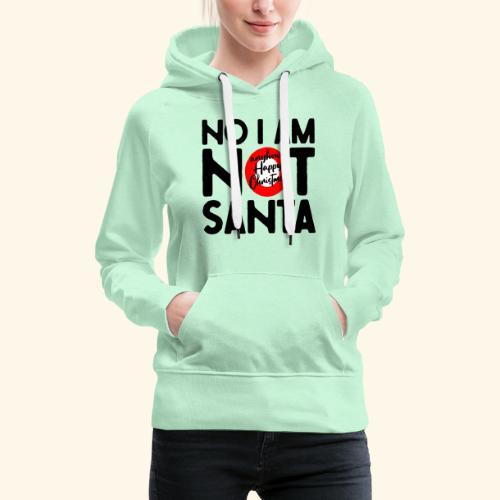 no i am not Santa - Frauen Premium Hoodie
