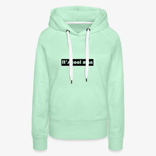 it's cool man. - Frauen Premium Hoodie
