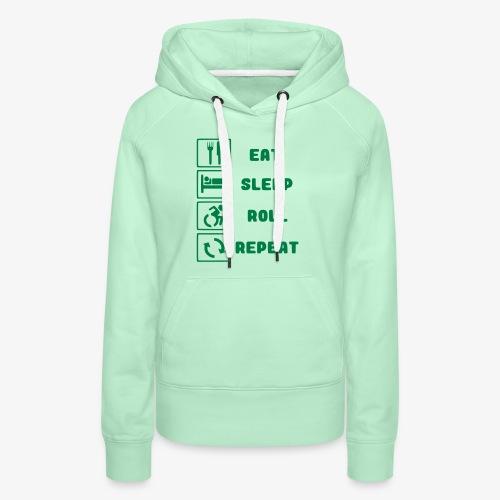 >Eten, slapen, rollen met rolstoel en herhalen 001 - Vrouwen Premium hoodie