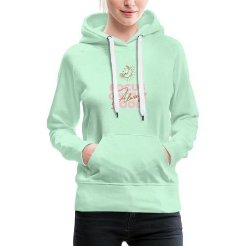 Always focus on the good - girls love this! - Vrouwen Premium hoodie