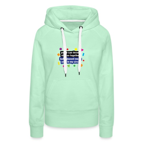ye we can throw shapes together - Women's Premium Hoodie