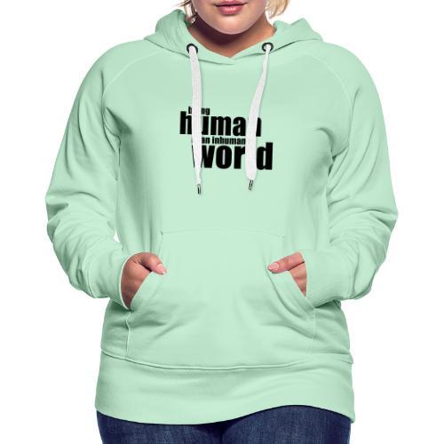 Being human in an inhuman world - Women's Premium Hoodie