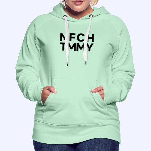 Einfach Tommy / NFCHTMMY / Black Font - Frauen Premium Hoodie