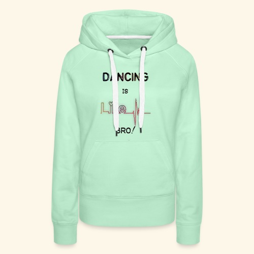 Dancing is Life - Sweat-shirt à capuche Premium pour femmes