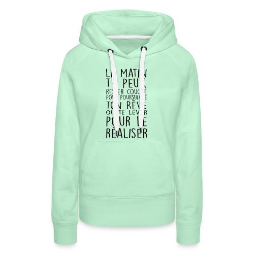 Le Matin Tu Peux Rester Couché Pour Poursuivre... - Sweat-shirt à capuche Premium pour femmes