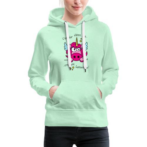 Licorne -C'est dur d'être une créature fantastique - Sweat-shirt à capuche Premium pour femmes