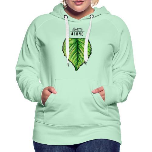 Leaf me Alone - Frauen Premium Hoodie