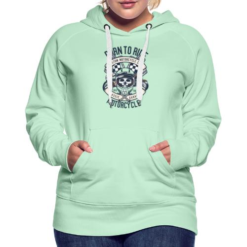 Born To Ride Motorcycle - Sweat-shirt à capuche Premium pour femmes