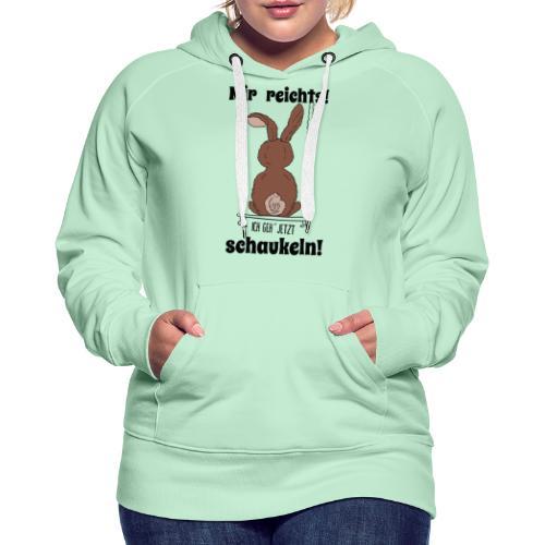 Mir reichts ich geh jetzt schaukeln Hase Kaninchen - Frauen Premium Hoodie