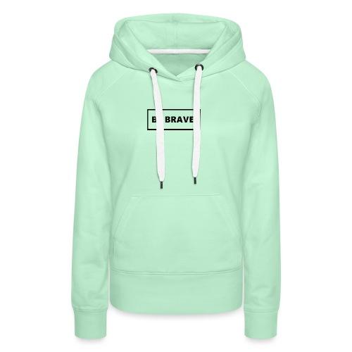 BE BRAVE Tshirt - Vrouwen Premium hoodie