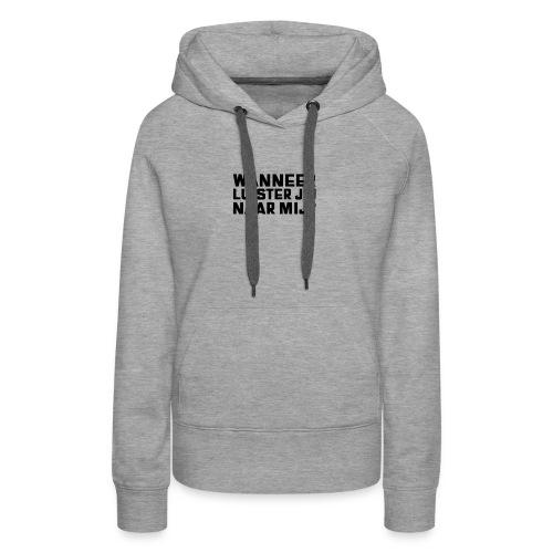 WANNEER LUISTER JIJ NAAR MIJ - Vrouwen Premium hoodie