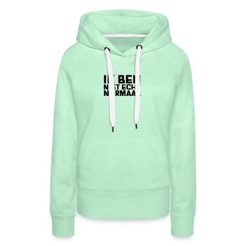 IK BEN NIET ECHT NORMAAL - Vrouwen Premium hoodie