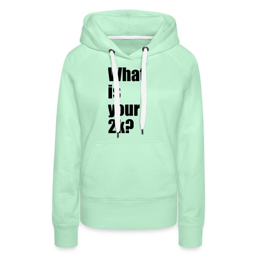 What is your 2k? - Frauen Premium Hoodie