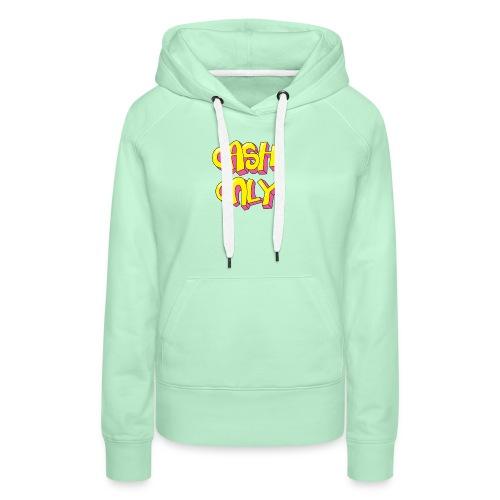 Cash only - Vrouwen Premium hoodie
