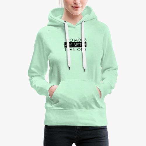 two moms are better than one - Frauen Premium Hoodie