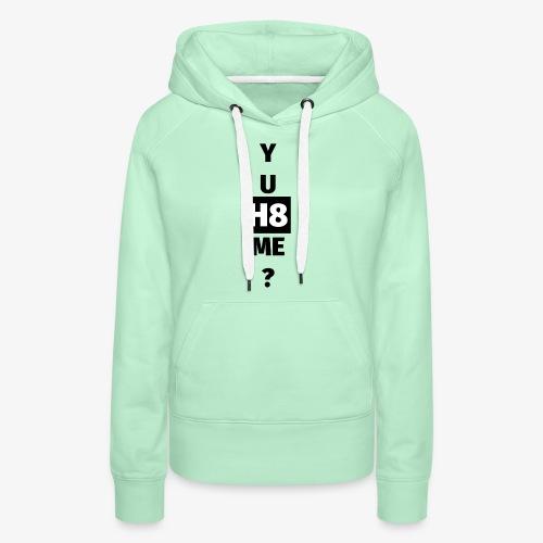 YU H8 ME dark - Women's Premium Hoodie