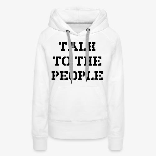 Talk to the people - schwarz - Frauen Premium Hoodie