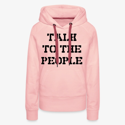 Talk to the people - schwarz - Frauen Premium Hoodie