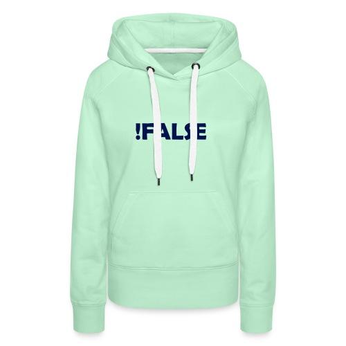 !False - Frauen Premium Hoodie