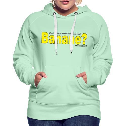 Was ist warm weich und riecht nach Banane? - Frauen Premium Hoodie