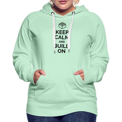Keep Calm and Build On - Felpa con cappuccio premium da donna