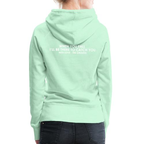 I'll be there - the ground - Frauen Premium Hoodie