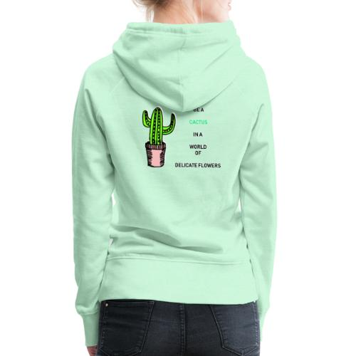 Be a Cactus in a world of delicate Flowers - Frauen Premium Hoodie