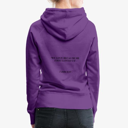 1 John 4:19 black lettered - Vrouwen Premium hoodie