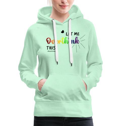 Amy's 'Overthink' design (black txt) - Women's Premium Hoodie