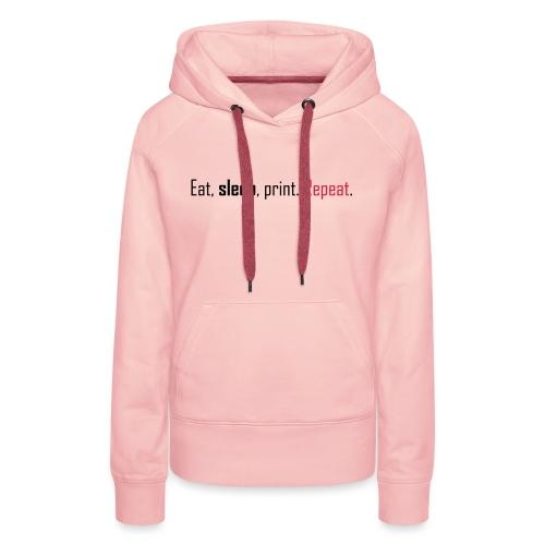 Eat, sleep, print. Repeat. - Women's Premium Hoodie