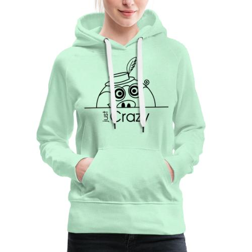 Happy Rosanna - « just Crazy » - Sweat-shirt à capuche Premium pour femmes