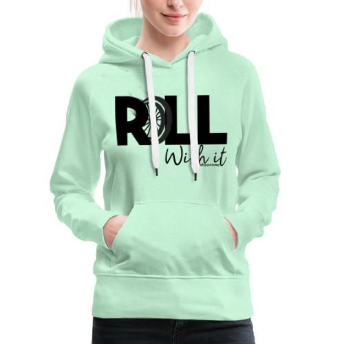 Amy's 'Roll with it' design (black text) - Women's Premium Hoodie