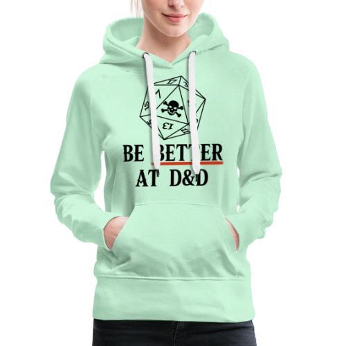 Be Better At D&D - Women's Premium Hoodie