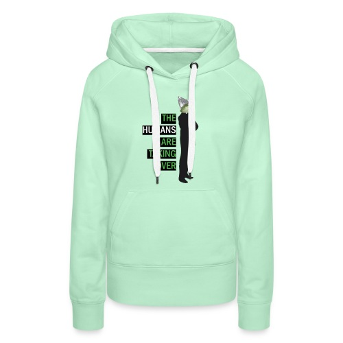 Humans are Taking Over - Women's Premium Hoodie