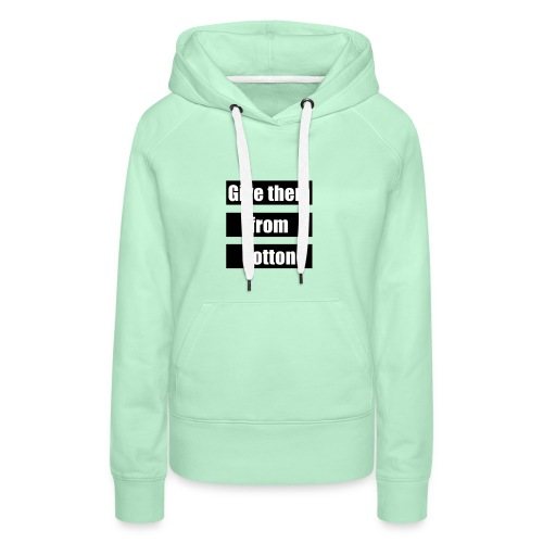 Give them from cotton - Vrouwen Premium hoodie