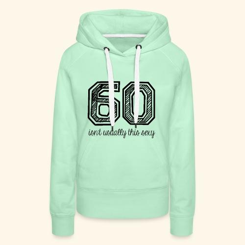 60 and sexy - Vrouwen Premium hoodie