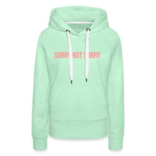 Sorry Not Sorry - Frauen Premium Hoodie