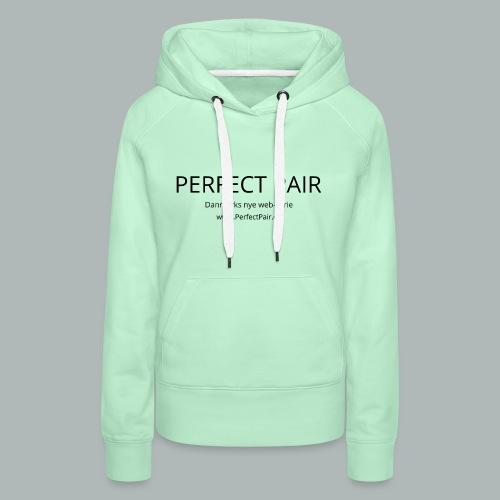 Perfect Pair - Dame Premium hættetrøje