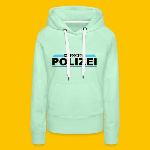 Hol doch die Polizei - Frauen Premium Hoodie