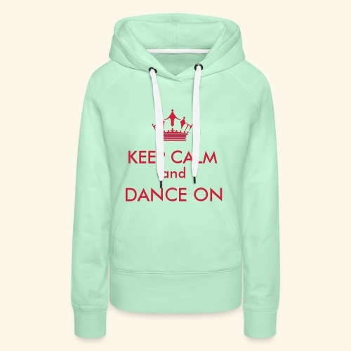 Keep calm and dance on - Frauen Premium Hoodie