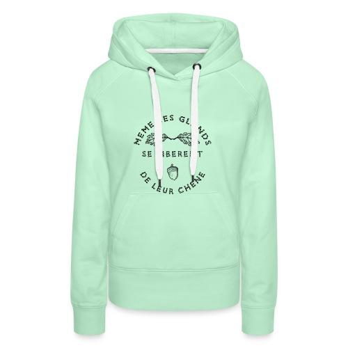 MÊME LES GLANDS SE LIBÈRENT DE LEUR CHÊNE - Sweat-shirt à capuche Premium pour femmes