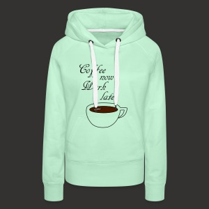 Coffee now work later - Frauen Premium Hoodie