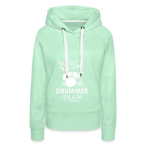 Silence the Drummer is Talking - Women's Premium Hoodie