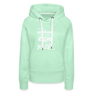 When nothing goes right, go left. - Frauen Premium Hoodie