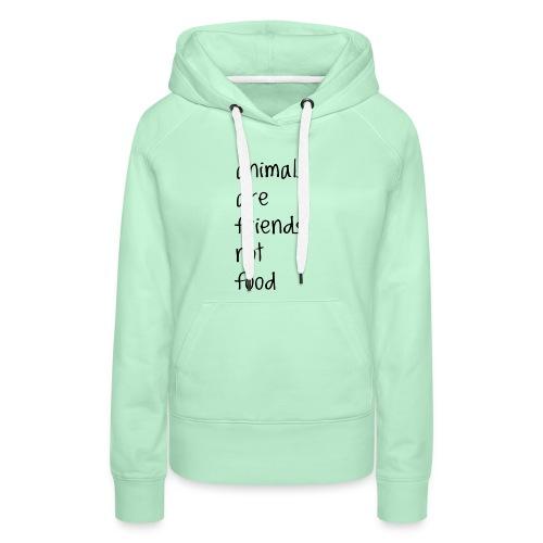 Animals are friends not food - Women's Premium Hoodie