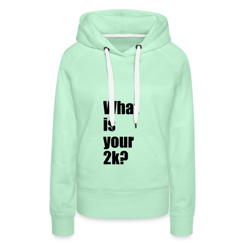 What is your 2k? - Frauen Premium Hoodie