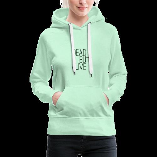 DEAD BUt ALIVE - Frauen Premium Hoodie